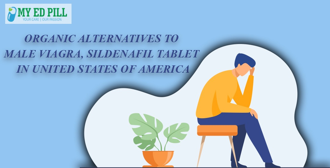 Organic Alternatives to Male Viagra, Sildenafil Tablet in United States of America